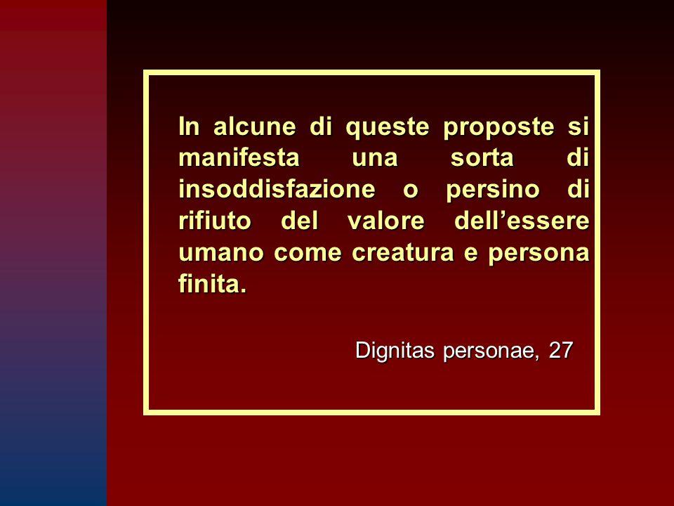 In alcune di queste proposte si manifesta una sorta di insoddisfazione o persino di rifiuto del valore dell'essere umano come creatura e persona finita.