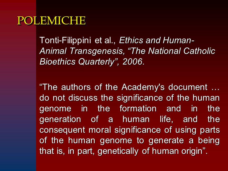 POLEMICHE Tonti-Filippini et al., Ethics and Human-Animal Transgenesis, The National Catholic Bioethics Quarterly , 2006.