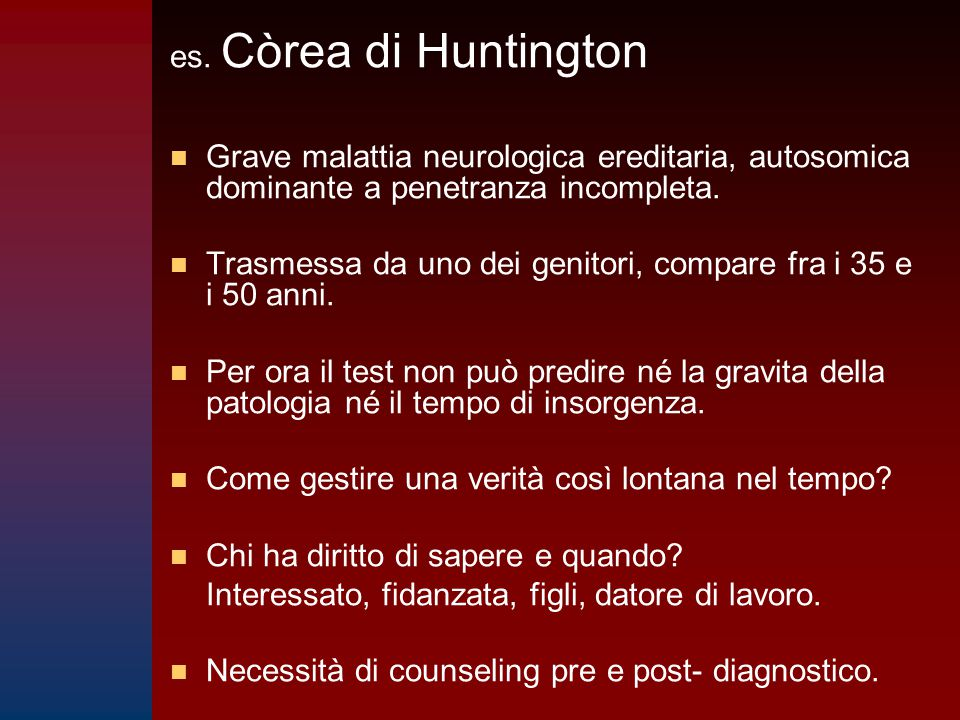 es. Còrea di Huntington Grave malattia neurologica ereditaria, autosomica dominante a penetranza incompleta.