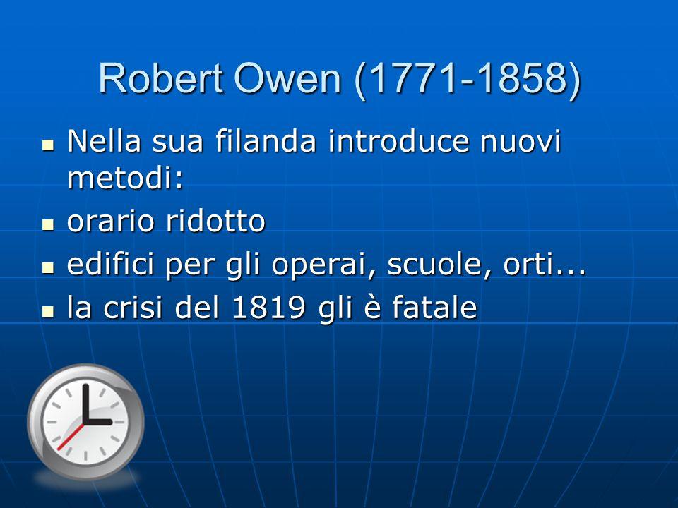 Robert Owen (1771-1858) Nella sua filanda introduce nuovi metodi: