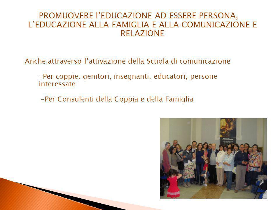 PROMUOVERE l'EDUCAZIONE AD ESSERE PERSONA, L'EDUCAZIONE ALLA FAMIGLIA E ALLA COMUNICAZIONE E RELAZIONE