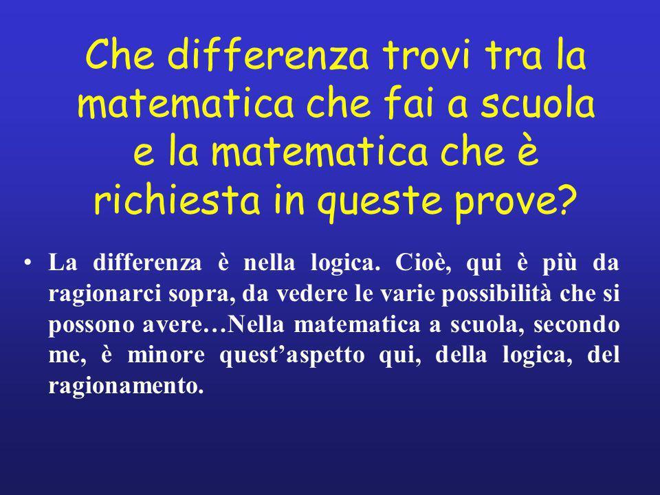 Che differenza trovi tra la matematica che fai a scuola e la matematica che è richiesta in queste prove
