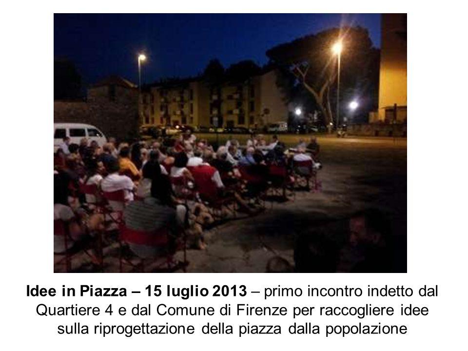 Idee in Piazza – 15 luglio 2013 – primo incontro indetto dal Quartiere 4 e dal Comune di Firenze per raccogliere idee sulla riprogettazione della piazza dalla popolazione