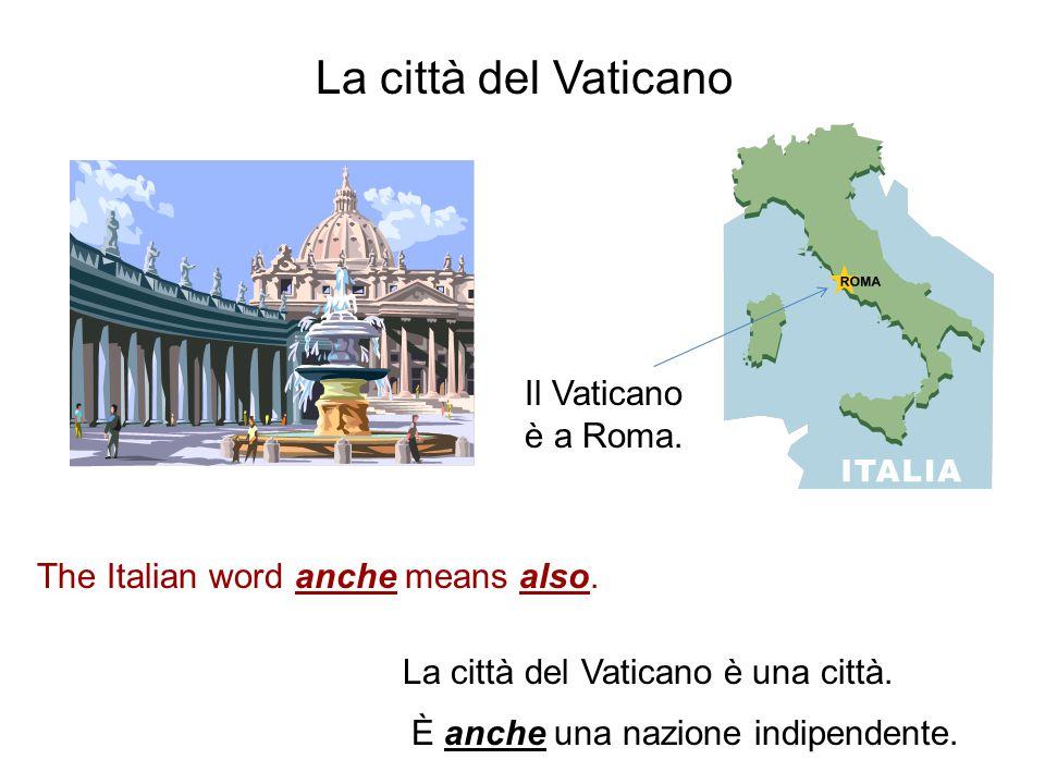 La città del Vaticano Il Vaticano è a Roma.
