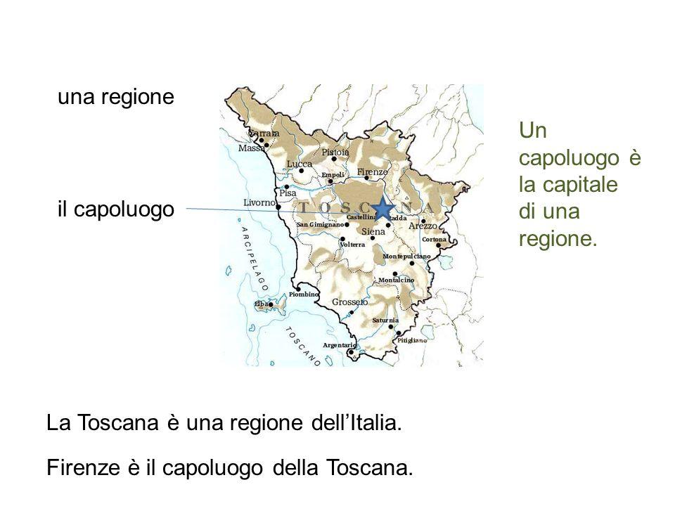una regione Un capoluogo è. la capitale. di una regione. il capoluogo. La Toscana è una regione dell'Italia.