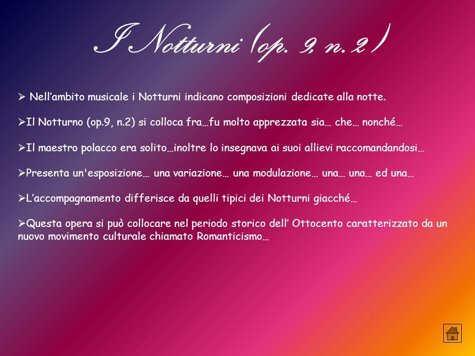 I Notturni (op. 9, n.2) Nell'ambito musicale i Notturni indicano composizioni dedicate alla notte.