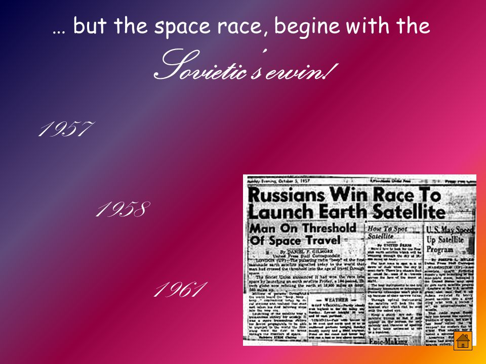 … but the space race, begine with the Sovietic's ewin!