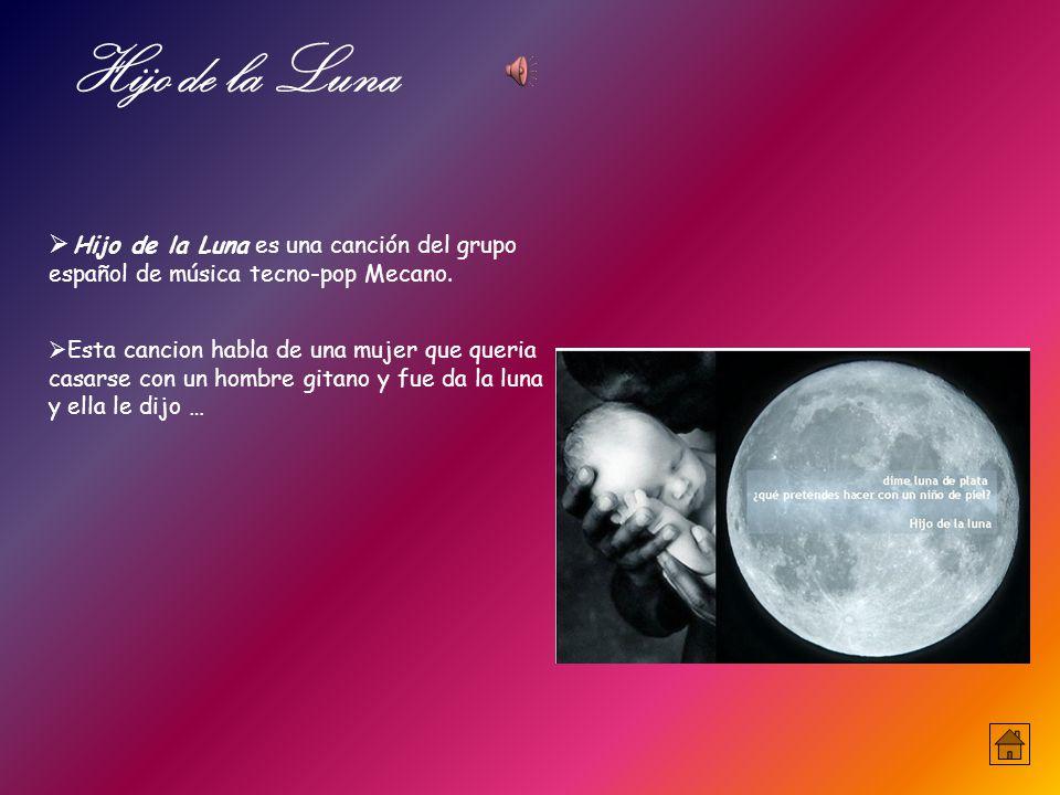 Hijo de la Luna Hijo de la Luna es una canción del grupo español de música tecno-pop Mecano.