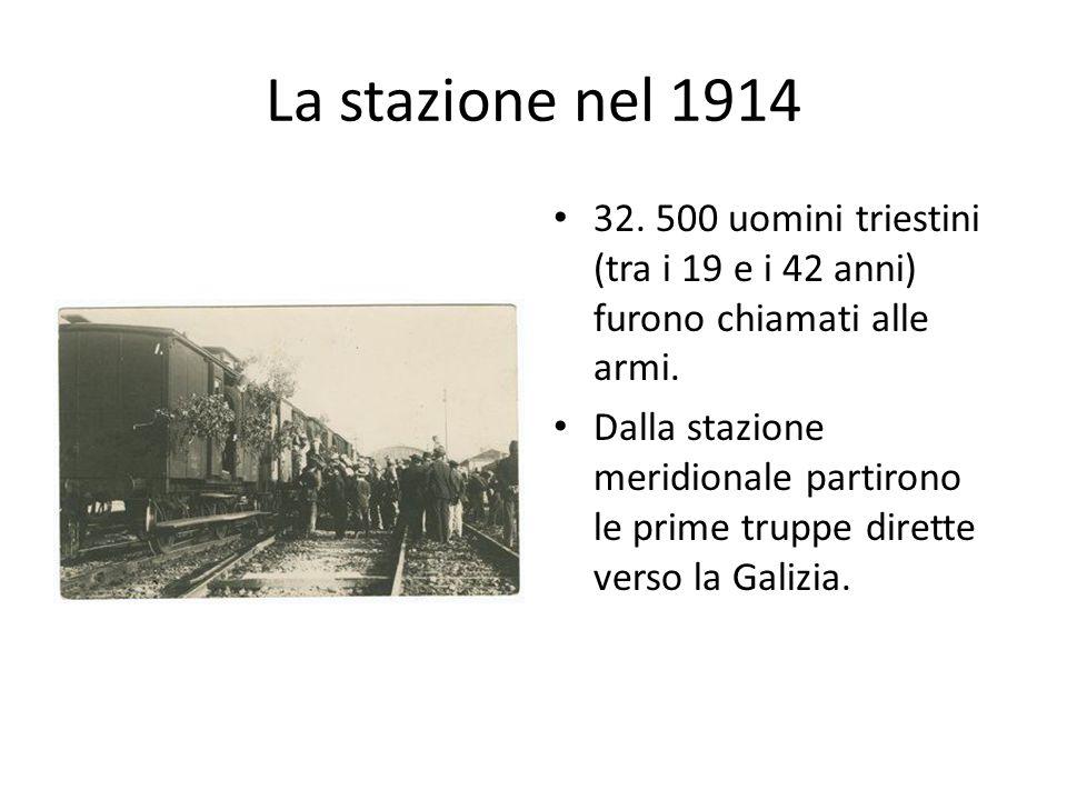 La stazione nel 1914 32. 500 uomini triestini (tra i 19 e i 42 anni) furono chiamati alle armi.