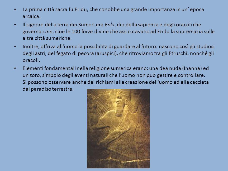 La prima città sacra fu Eridu, che conobbe una grande importanza in un' epoca arcaica.