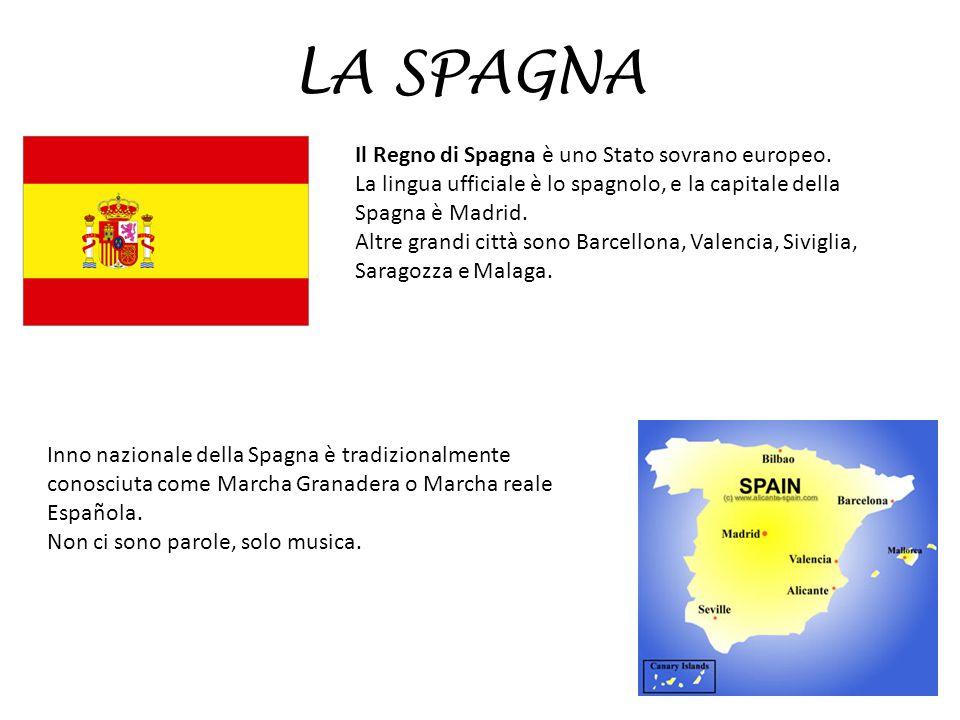 LA SPAGNA Il Regno di Spagna è uno Stato sovrano europeo.