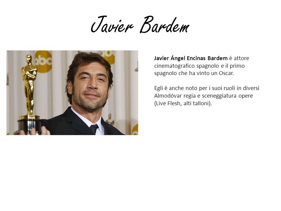 Javier Bardem Javier Ángel Encinas Bardem è attore cinematografico spagnolo e il primo spagnolo che ha vinto un Oscar.
