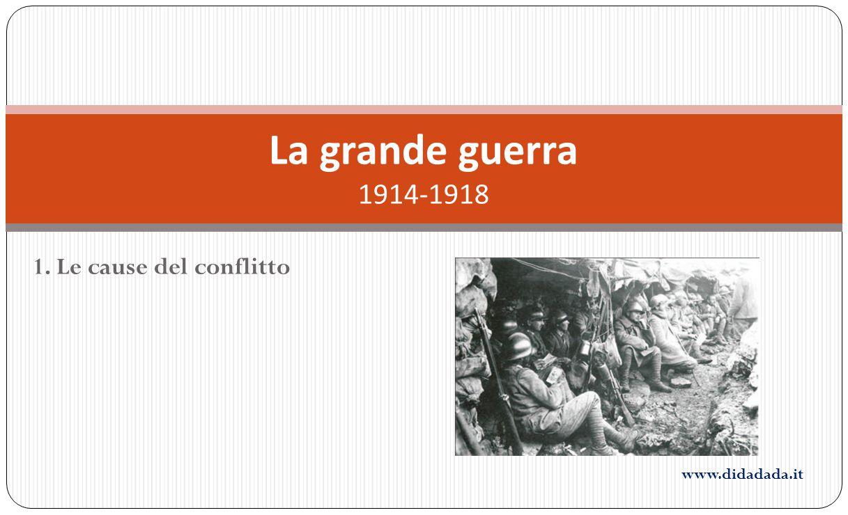 La grande guerra 1914-1918 1. Le cause del conflitto www.didadada.it