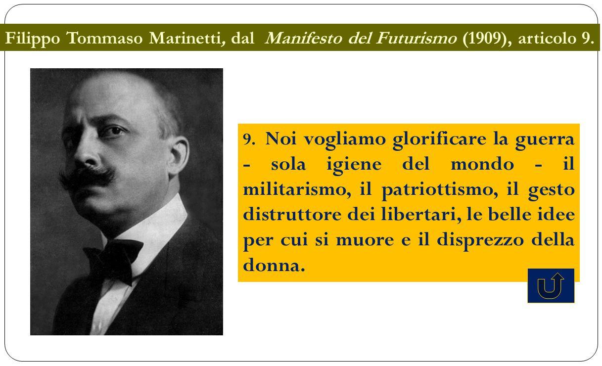 Filippo Tommaso Marinetti, dal Manifesto del Futurismo (1909), articolo 9.