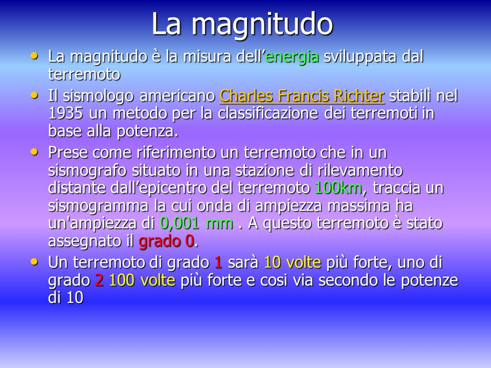 La magnitudo La magnitudo è la misura dell'energia sviluppata dal terremoto.