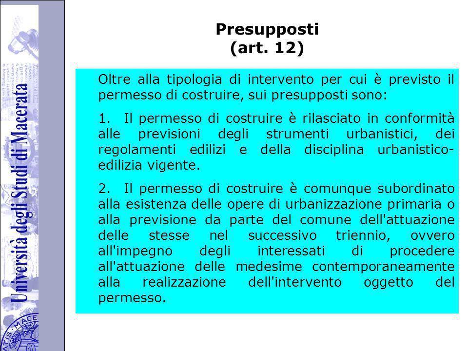 Presupposti (art. 12) Oltre alla tipologia di intervento per cui è previsto il permesso di costruire, sui presupposti sono: