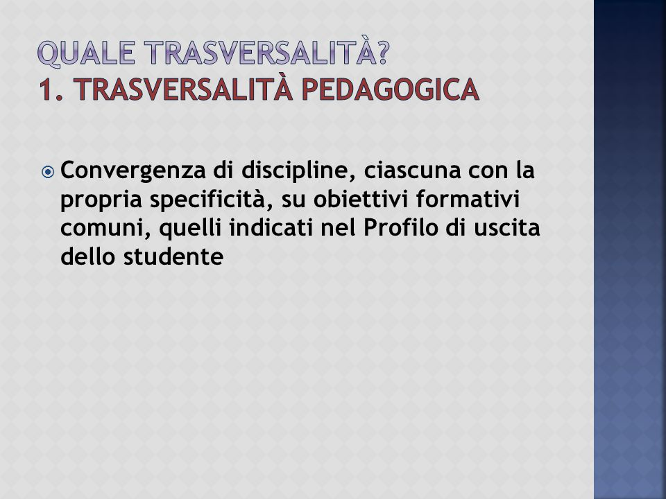Quale trasversalità 1. Trasversalità pedagogica