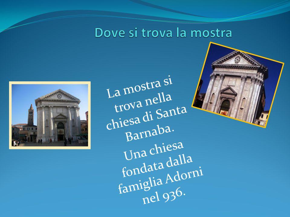 Dove si trova la mostra La mostra si trova nella chiesa di Santa Barnaba.