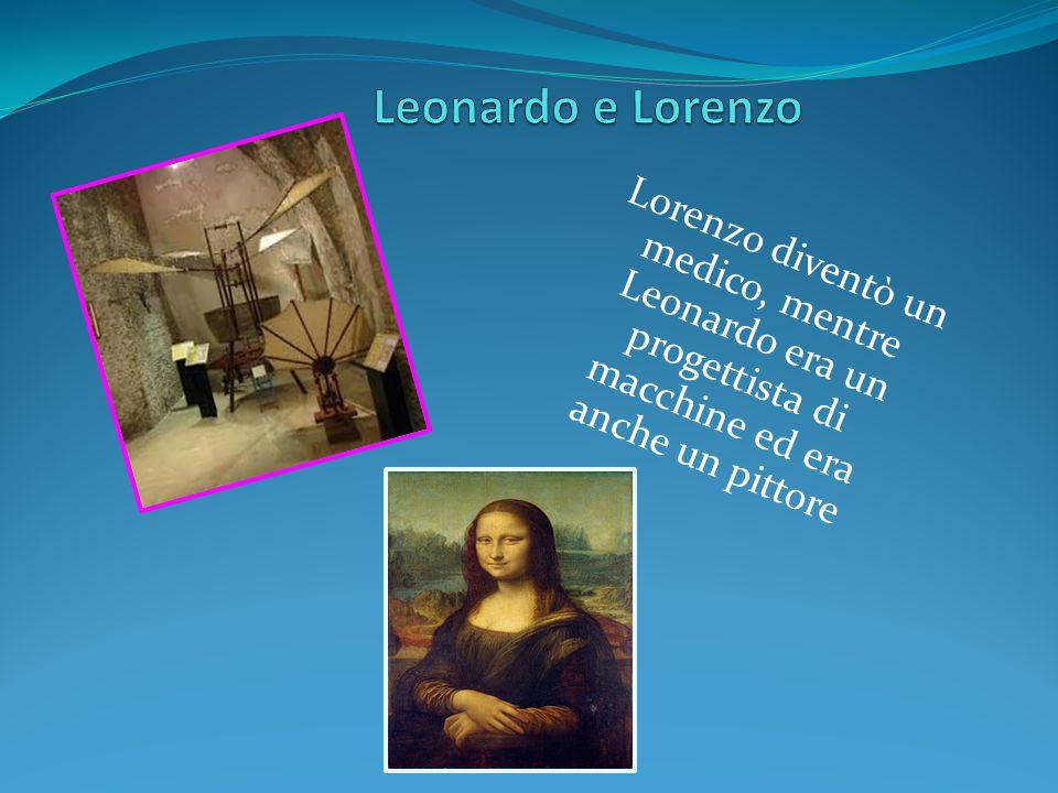 Leonardo e Lorenzo Lorenzo diventò un medico, mentre Leonardo era un progettista di macchine ed era anche un pittore.