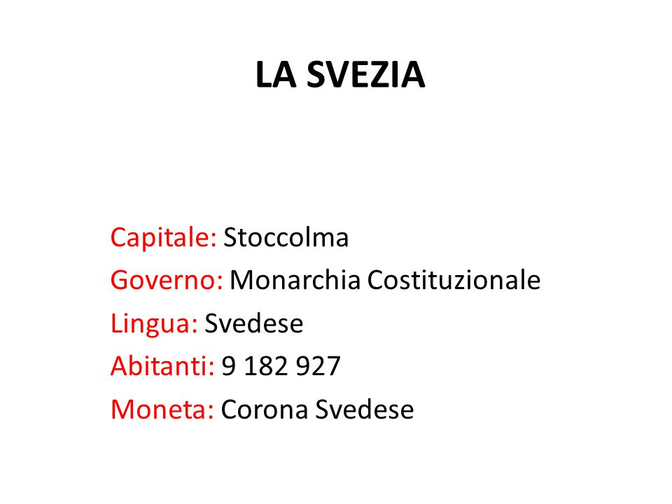 LA SVEZIA Capitale: Stoccolma Governo: Monarchia Costituzionale