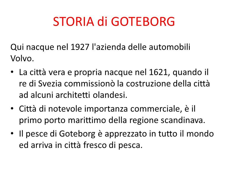 STORIA di GOTEBORG Qui nacque nel 1927 l azienda delle automobili Volvo.