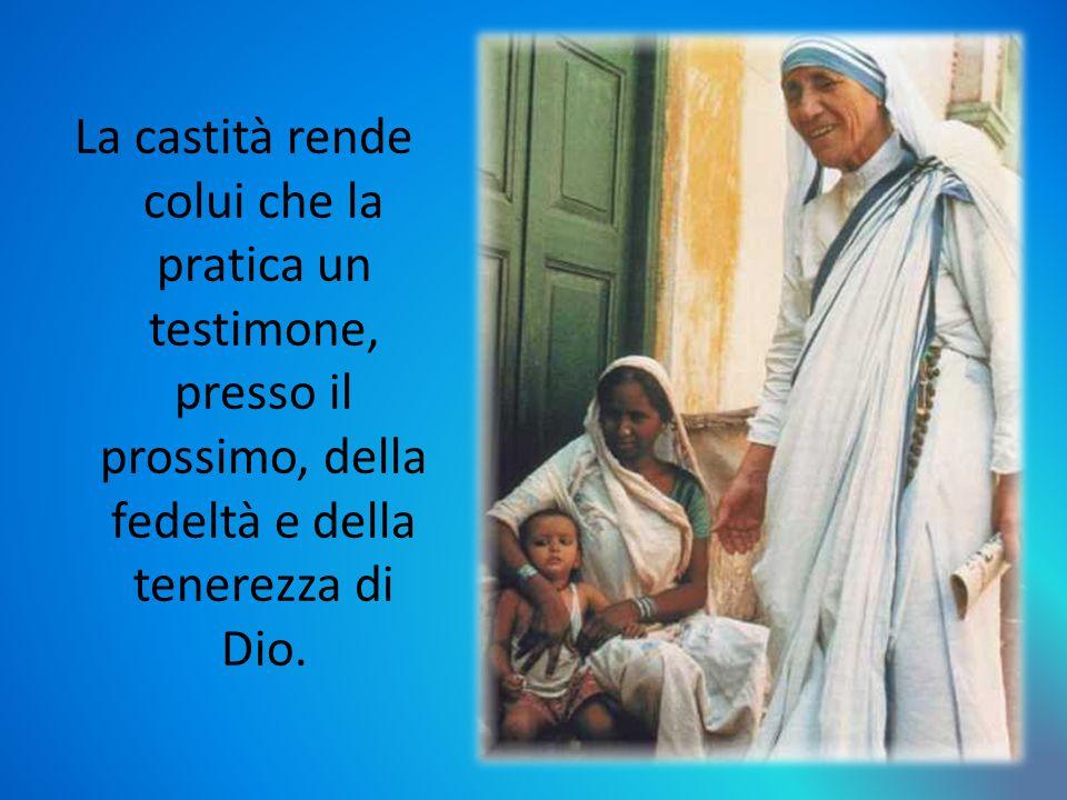 La castità rende colui che la pratica un testimone, presso il prossimo, della fedeltà e della tenerezza di Dio.