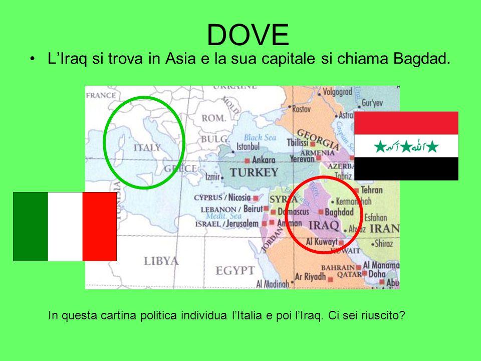 DOVE L'Iraq si trova in Asia e la sua capitale si chiama Bagdad.