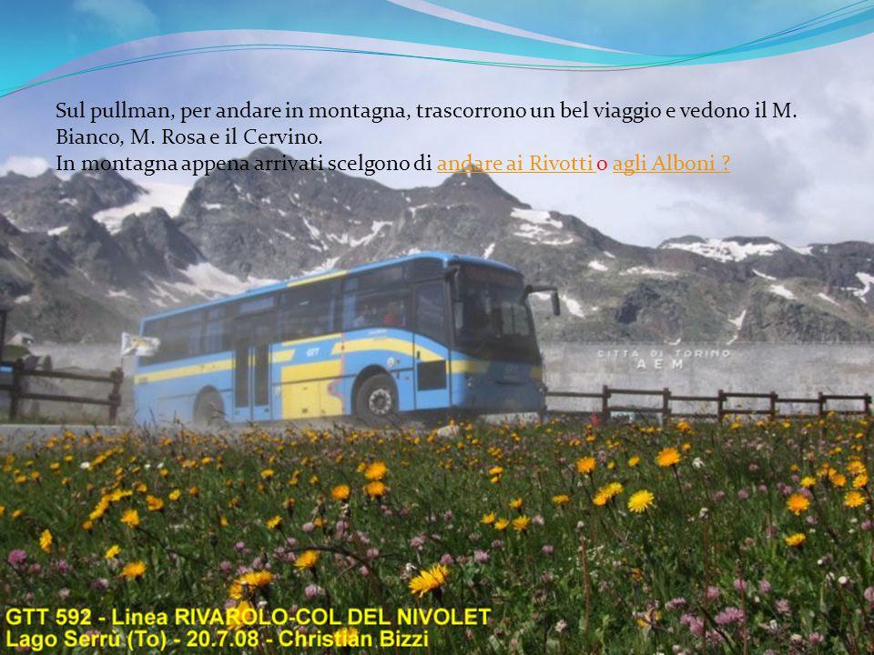 Sul pullman, per andare in montagna, trascorrono un bel viaggio e vedono il M. Bianco, M. Rosa e il Cervino.