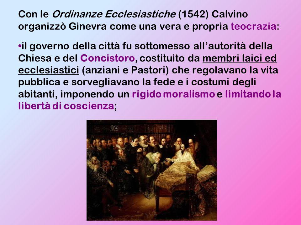 Con le Ordinanze Ecclesiastiche (1542) Calvino organizzò Ginevra come una vera e propria teocrazia: