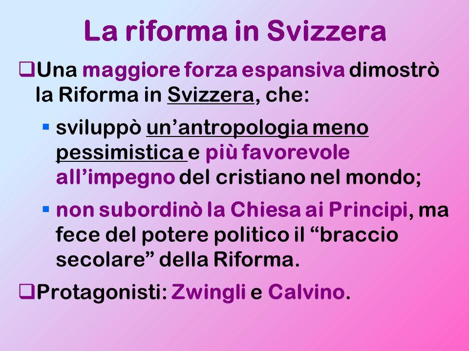 La riforma in Svizzera Una maggiore forza espansiva dimostrò la Riforma in Svizzera, che: