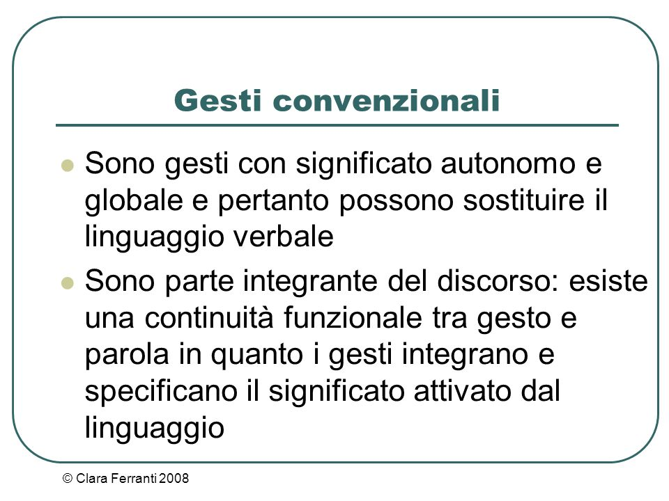 Gesti convenzionali Sono gesti con significato autonomo e globale e pertanto possono sostituire il linguaggio verbale.