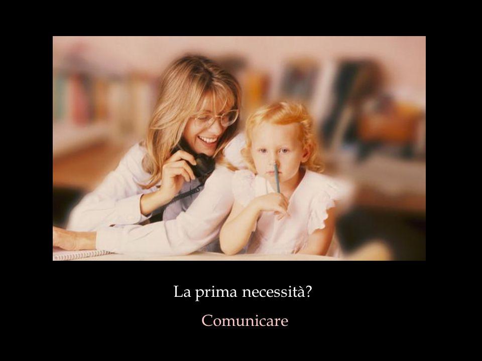 La prima necessità Comunicare