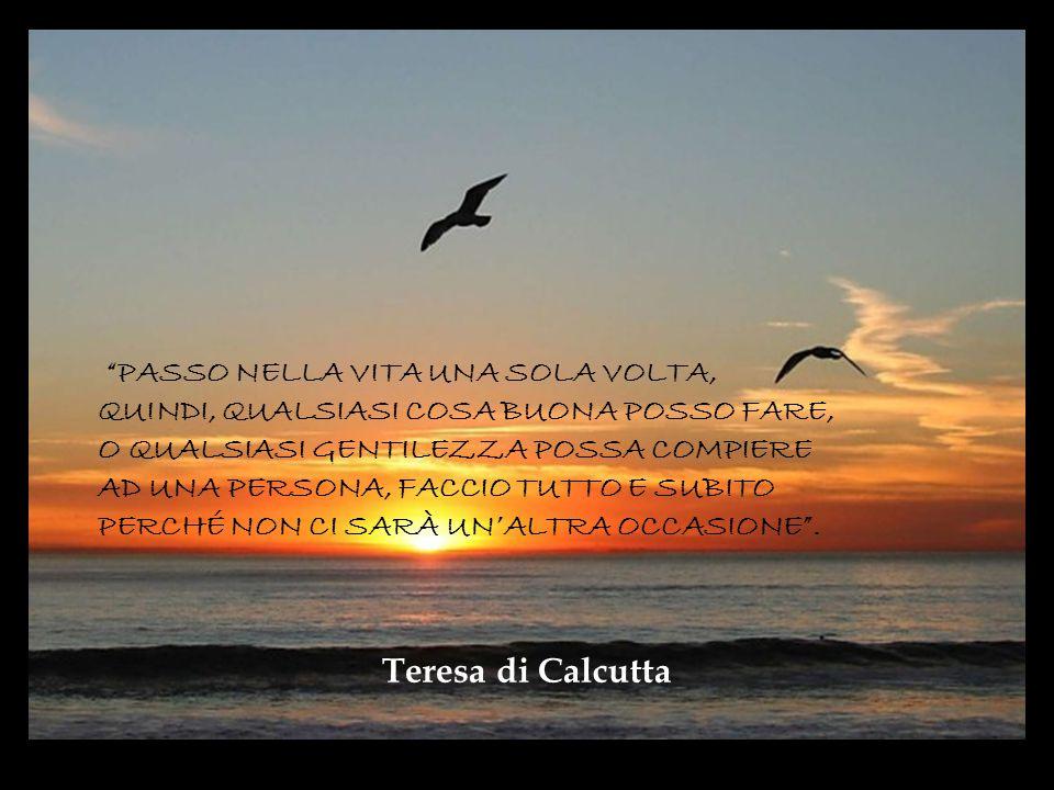 Teresa di Calcutta PASSO NELLA VITA UNA SOLA VOLTA,