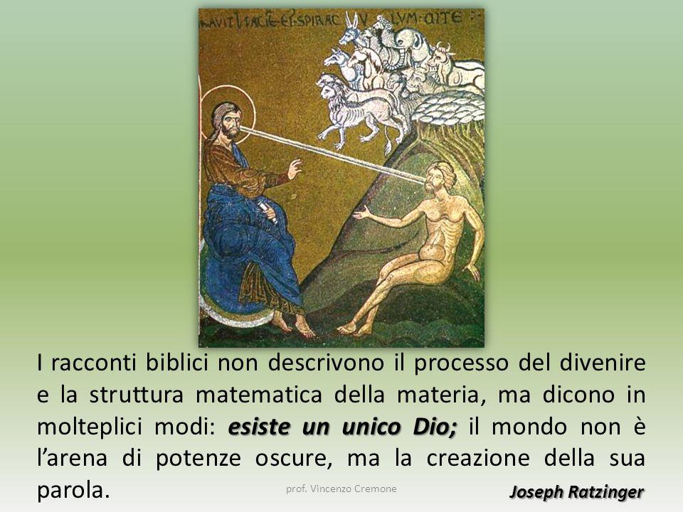 I racconti biblici non descrivono il processo del divenire e la struttura matematica della materia, ma dicono in molteplici modi: esiste un unico Dio; il mondo non è l'arena di potenze oscure, ma la creazione della sua parola. Joseph Ratzinger