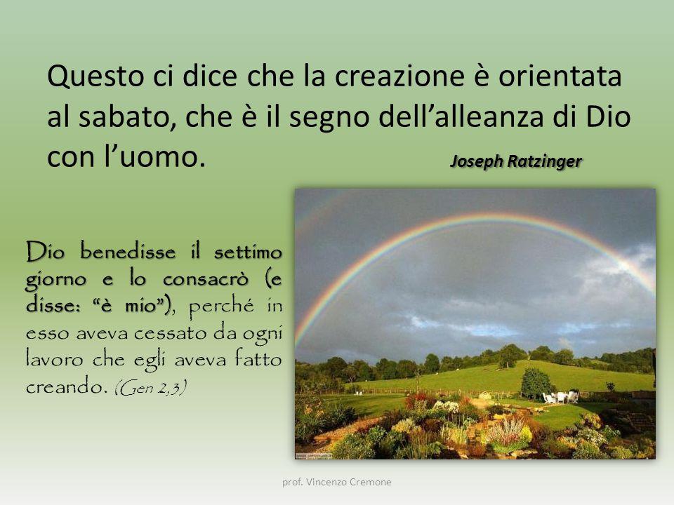 Questo ci dice che la creazione è orientata al sabato, che è il segno dell'alleanza di Dio con l'uomo. Joseph Ratzinger