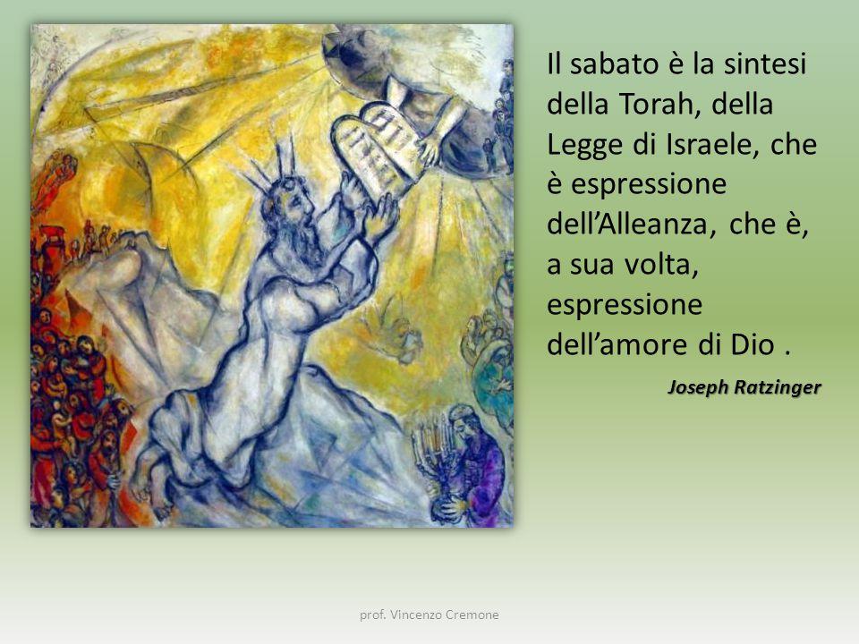 Il sabato è la sintesi della Torah, della Legge di Israele, che è espressione dell'Alleanza, che è, a sua volta, espressione dell'amore di Dio .