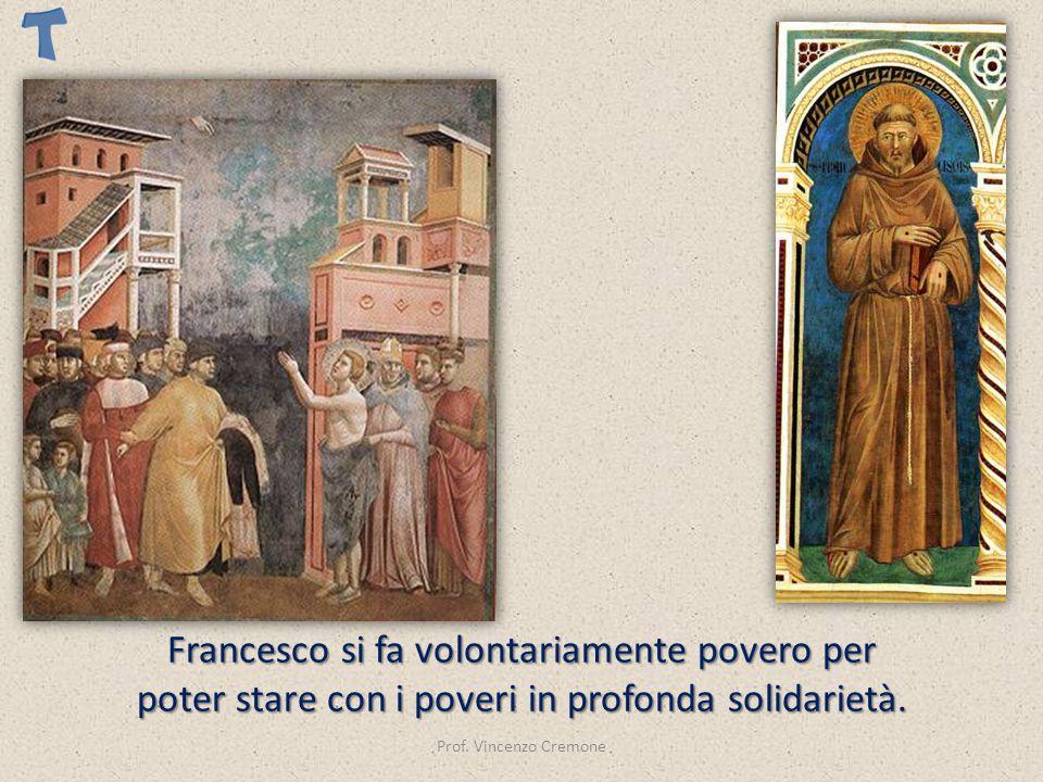 Francesco si fa volontariamente povero per poter stare con i poveri in profonda solidarietà.