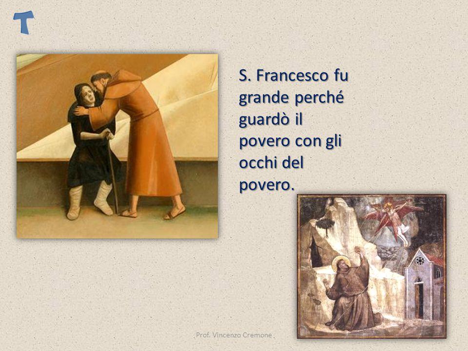 S. Francesco fu grande perché guardò il povero con gli occhi del povero.