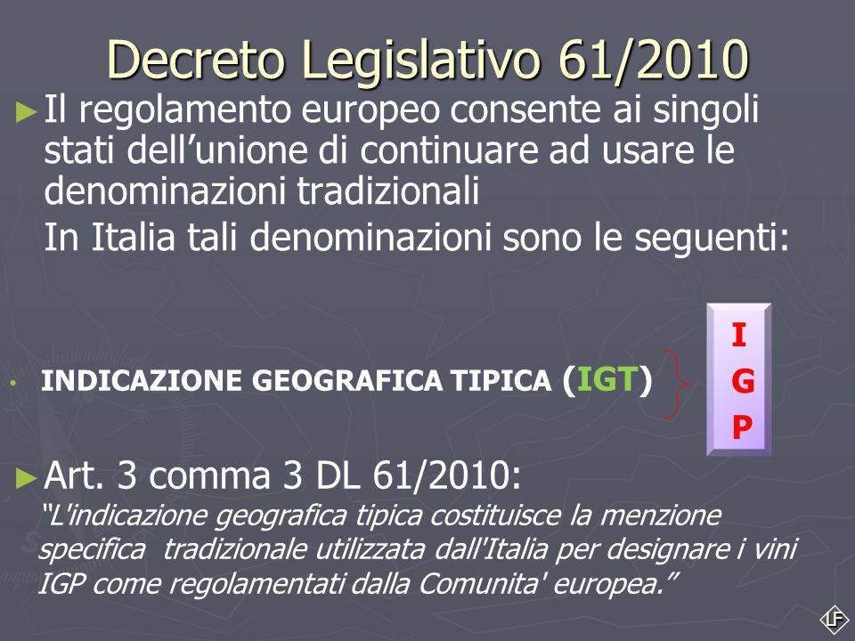 Decreto Legislativo 61/2010 Il regolamento europeo consente ai singoli stati dell'unione di continuare ad usare le denominazioni tradizionali.