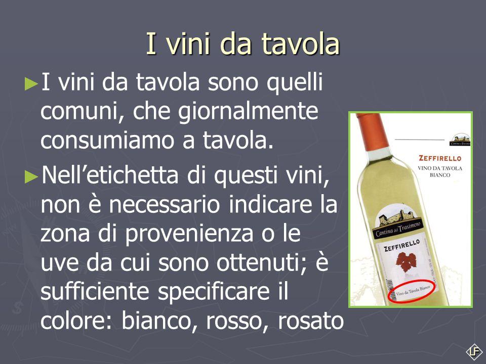 I vini da tavola I vini da tavola sono quelli comuni, che giornalmente consumiamo a tavola.