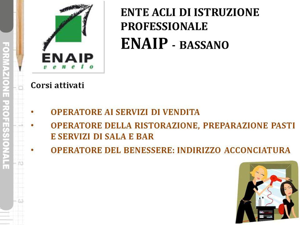 ENTE ACLI DI ISTRUZIONE PROFESSIONALE ENAIP - BASSANO