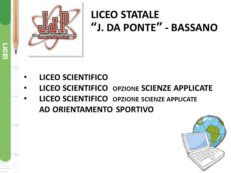 LICEO STATALE J. DA PONTE - BASSANO LICEO SCIENTIFICO