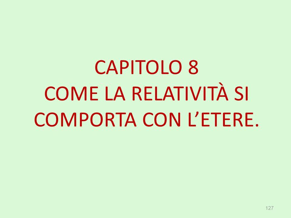 CAPITOLO 8 COME LA RELATIVITÀ SI COMPORTA CON L'ETERE.