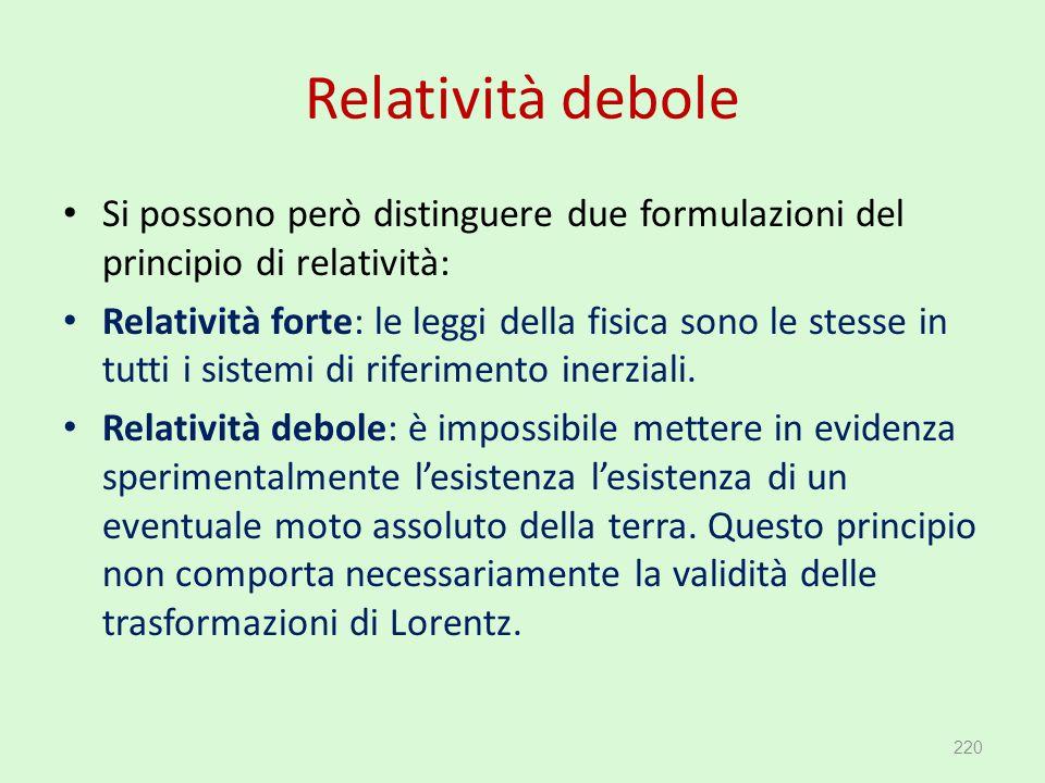 Relatività debole Si possono però distinguere due formulazioni del principio di relatività: