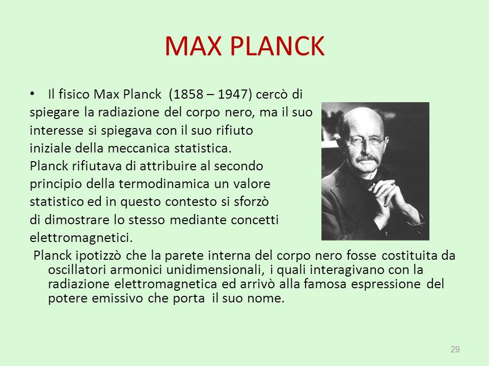 MAX PLANCK Il fisico Max Planck (1858 – 1947) cercò di
