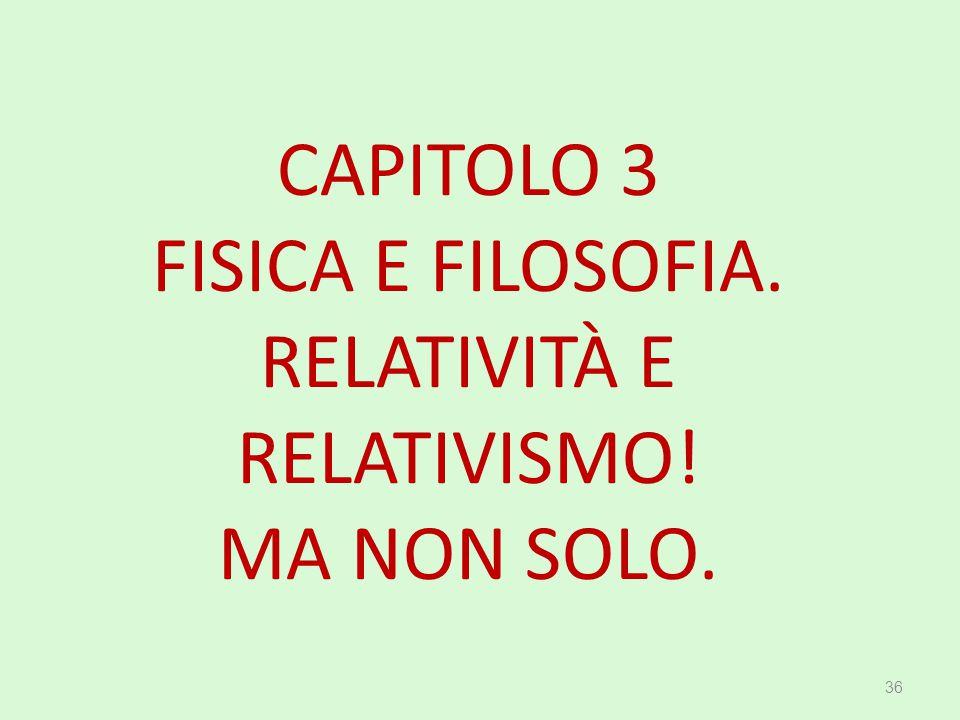 CAPITOLO 3 FISICA E FILOSOFIA. RELATIVITÀ E RELATIVISMO! MA NON SOLO.
