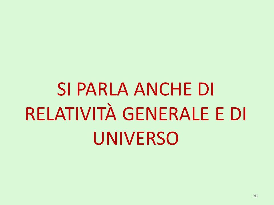 SI PARLA ANCHE DI RELATIVITÀ GENERALE E DI UNIVERSO