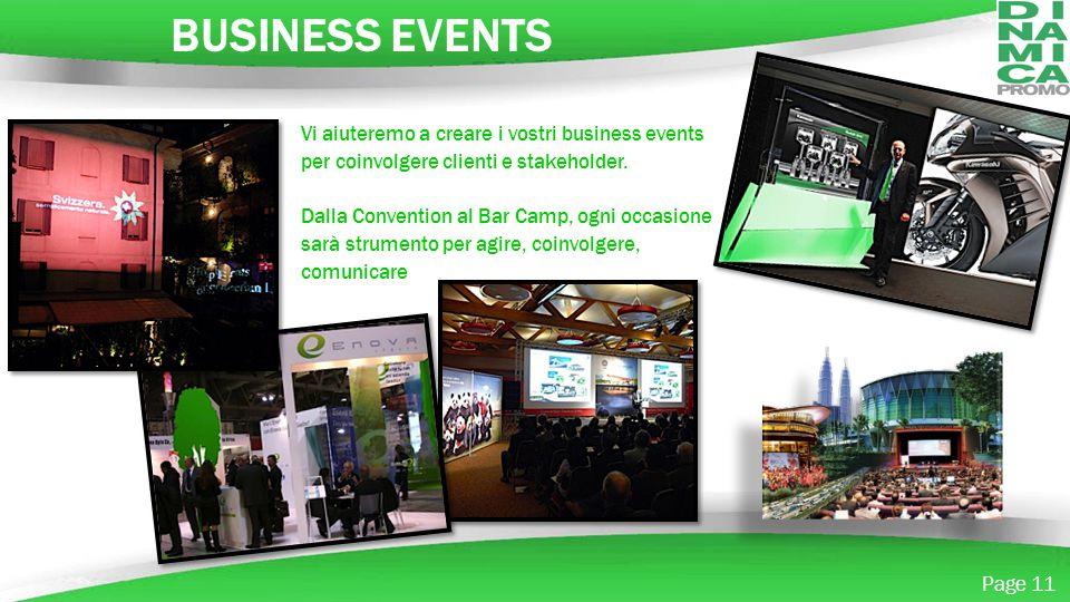 BUSINESS EVENTS Vi aiuteremo a creare i vostri business events per coinvolgere clienti e stakeholder.