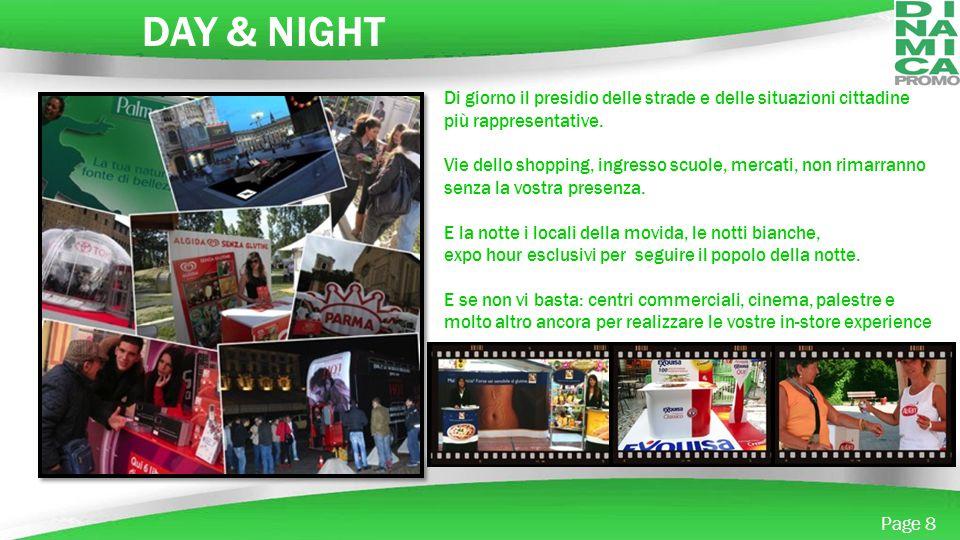 DAY & NIGHT Di giorno il presidio delle strade e delle situazioni cittadine più rappresentative.