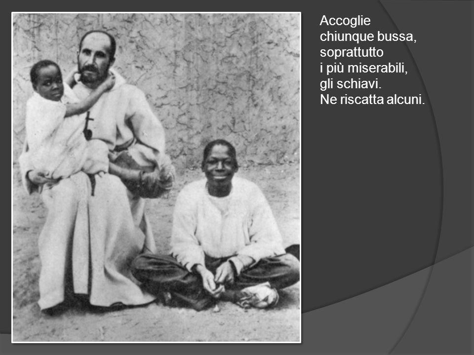 Accoglie chiunque bussa, soprattutto i più miserabili, gli schiavi